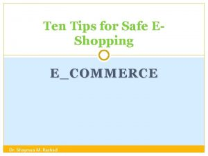 Ten Tips for Safe EShopping ECOMMERCE Dr Shaymaa