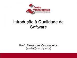 Introduo Qualidade de Software Prof Alexandre Vasconcelos amlvcin