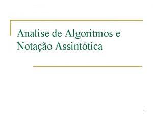 Analise de Algoritmos e Notao Assinttica 1 Algoritmo
