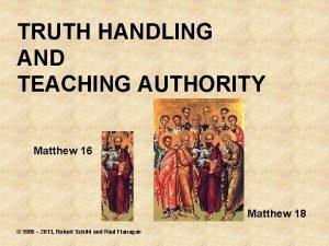 TRUTH HANDLING AND TEACHING AUTHORITY Matthew 16 Matthew
