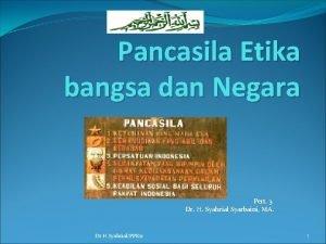 Pancasila Etika bangsa dan Negara Pert 3 Dr