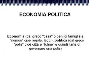 ECONOMIA POLITICA Economia dal greco casa o beni