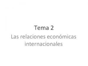 Tema 2 Las relaciones econmicas internacionales Tema 2