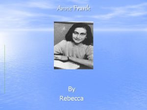 Anne Frank By Rebecca Who is Anne Frank