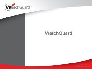 Watch Guard Watch Guard napjainkban Kzpont Seattleben Washington