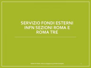 SERVIZIO FONDI ESTERNI INFN SEZIONI ROMA E ROMA