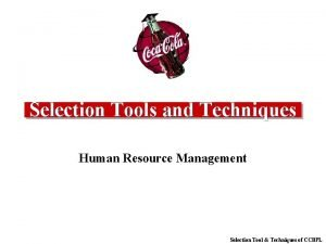 Selection Tools and Techniques Human Resource Management Selection