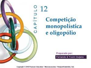 CAPTULO 12 Competio monopolstica e oligoplio Preparado por