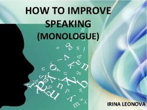 HOW TO IMPROVE SPEAKING MONOLOGUE IRINA LEONOVA Two