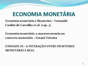 ECONOMIA MONETRIA Economia monetria e financeira Fernando Cardim