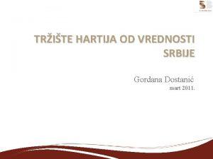 TRITE HARTIJA OD VREDNOSTI SRBIJE Gordana Dostani mart