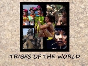 TRIBES OF THE WORLD Five tribes Mori Mursi