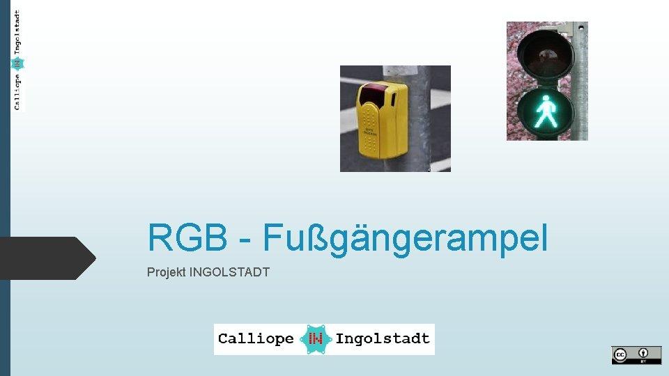 RGB Fugngerampel Projekt INGOLSTADT RGB Fugngerampel AUFGABE Lisa
