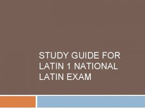 STUDY GUIDE FOR LATIN 1 NATIONAL LATIN EXAM