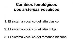 Cambios fonolgicos Los sistemas voclicos 1 El sistema