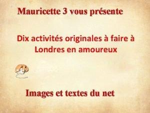 Mauricette 3 vous prsente Dix activits originales faire