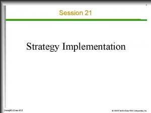 1 Session 21 Strategy Implementation IrwinMc GrawHill 2000