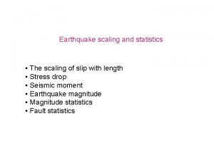 Earthquake scaling and statistics The scaling of slip