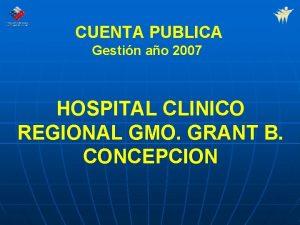 CUENTA PUBLICA Gestin ao 2007 HOSPITAL CLINICO REGIONAL