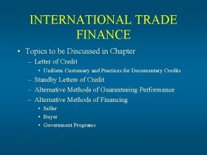 INTERNATIONAL TRADE FINANCE Topics to be Discussed in