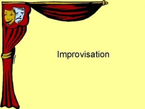 Improvisation Improvisation 1 Elements of Successful Improvisation 2