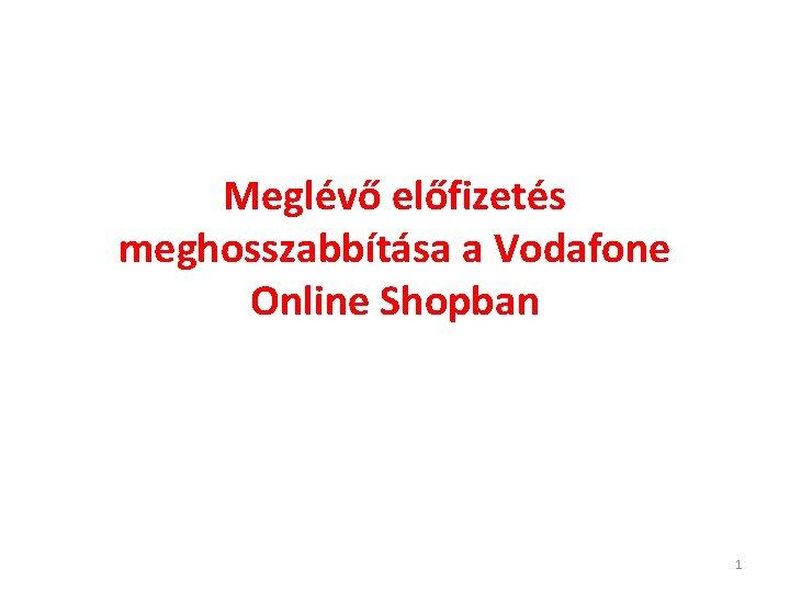 Meglv elfizets meghosszabbtsa a Vodafone Online Shopban 1