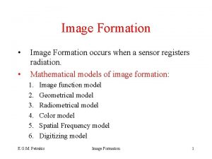 Image Formation Image Formation occurs when a sensor