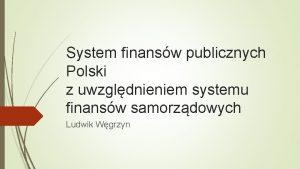 System finansw publicznych Polski z uwzgldnieniem systemu finansw