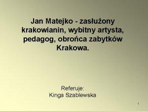 Jan Matejko zasuony krakowianin wybitny artysta pedagog obroca
