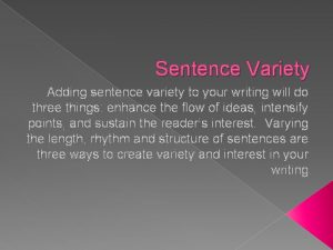 Sentence Variety Adding sentence variety to your writing