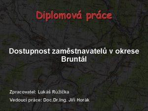 Diplomov prce Dostupnost zamstnavatel v okrese Bruntl Zpracovatel