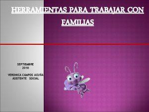 HERRAMIENTAS PARA TRABAJAR CON FAMILIAS SEPTIEMBRE 2010 VERONICA
