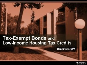 TaxExempt Bonds and LowIncome Housing Tax Credits Dan