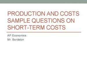 PRODUCTION AND COSTS SAMPLE QUESTIONS ON SHORTTERM COSTS