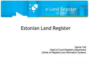 eLand Register Estonian Land Register Ingmar Vali Head