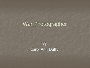 War Photographer By Carol Ann Duffy The Terror