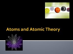 Atoms and Atomic Theory Atomic Theory As early