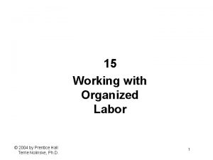 15 Working with Organized Labor 2004 by Prentice