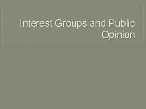 Interest Groups and Public Opinion Interest Group Group