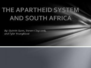 THE APARTHEID SYSTEM AND SOUTH AFRICA By Quintin
