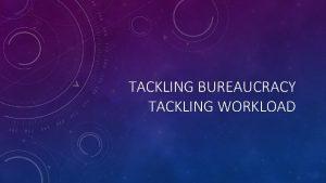 TACKLING BUREAUCRACY TACKLING WORKLOAD SECTION 1 Working individually