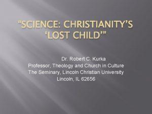 SCIENCE CHRISTIANITYS LOST CHILD Dr Robert C Kurka