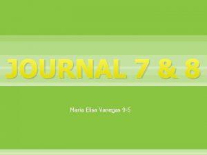 JOURNAL 7 8 Maria Elisa Vanegas 9 5
