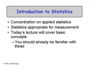Introduction to Statistics Concentration on applied statistics Statistics
