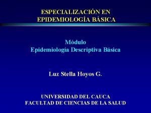 ESPECIALIZACIN EN EPIDEMIOLOGA BSICA Mdulo Epidemiologa Descriptiva Bsica