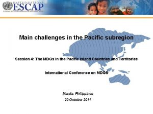 Main challenges in the Pacific subregion Session 4
