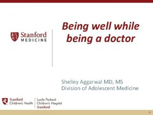Being well while being a doctor Shelley Aggarwal