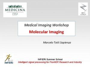 Medical Imaging Workshop Molecular Imaging Marcelo Tatit Sapienza