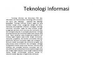 Teknologi Informasi Teknologi informasi dan Komunikasi TIK atau