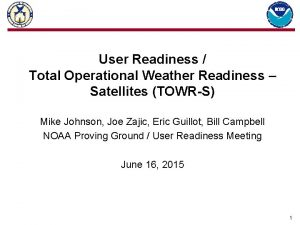 User Readiness Total Operational Weather Readiness Satellites TOWRS